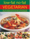 Low Fat No Fat Vegetarian: Over 180 Inspiring And Delicous Easy To Make Step By Step Recipes For Healthy Meat Free Meals With Over 750 Photographs - Anne Sheasby