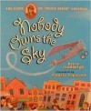 Nobody Owns the Sky: The Story of Brave Bessie Coleman - Reeve Lindbergh, Pamela Paparone