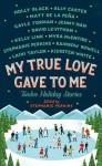 My True Love Gave To Me: Twelve Holiday Stories - Stephanie Perkins