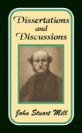 Dissertations and Discussions - John Stuart Mill