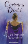 La Princesa Descalza = The Barefoot Princess - Christina Dodd