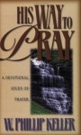 His Way to Pray: A Devotional Study of Prayer - W. Phillip Keller
