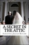A Secret in the Attic - Samantha Jillian Bayarr