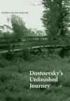 Dostoevsky's Unfinished Journey - Robin Feuer Miller