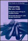 Interpreting the Axe Trade: Production and Exchange in Neolithic Britain - Richard Bradley, Mark Edmonds