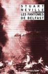 Les fantômes de Belfast (French Edition) - Stuart Neville