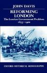 Reforming London - The London Government Problem 1855-1900 - John Davis
