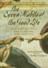 The Seven Habits of the Good Life: How the Biblical Virtues Free Us from the Seven Deadly Sins - Kalman J. Kaplan, Matthew B. Schwartz