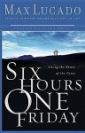 Six Hours One Friday: Living in the Power of the Cross - Max Lucado