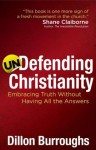 Undefending Christianity - Dillon Burroughs