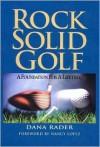 Rock Solid Golf: A Foundation for a Lifetime - Dana Rader, Scott Martin