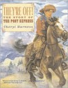 They're Off!: The Story of the Pony Express - Cheryl Harness
