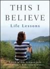 This I Believe: Life Lessons - Dan Gediman, John Gregory, Mary Jo Gediman