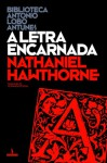 A Letra Encarnada - Fernando Pessoa, Nathaniel Hawthorne, António Lobo Antunes, George Monteiro