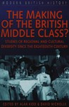 The Making of the British Middle Class?: Studies of Regional and Cultural Diversity Since the Eighteenth Century - David Nicholls, Alan Kidd