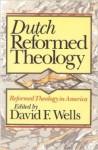 Dutch Reformed Theology - David F. Wells
