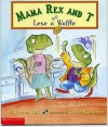 Mama Rex and T Lose a Waffle - Rachel Vail
