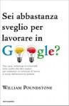 Sei abbastanza sveglio per lavorare in Google? (Italian Edition) - William Poundstone, Tullio Cannillo