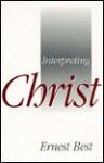 Interpreting Christ - Ernest Best