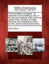 The First Settlers of Virginia: An Historical Novel Exhibiting a View of the Rise and Progress of the Colony at James Town, a Picture of Indian Manners, the Countenance of the Country, and Its Natural Productions. - John Davis