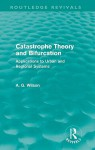 Catastrophe Theory and Bifurcation (Routledge Revivals): Applications to Urban and Regional Systems - Alan G. Wilson