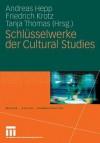 Schlusselwerke Der Cultural Studies - Andreas Hepp, Friedrich Krotz, Tanja Thomas