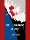The Last Girlfriend on Earth: And Other Love Stories (Audio) - Simon Rich
