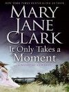 It Only Takes a Moment (Sunrise Suspense Society #2) - Mary Jane Clark