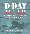 D-Day: June 6, 1944 -- The Climactic Battle of WWII - Stephen E. Ambrose