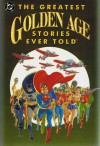 The Greatest Golden Age Stories Ever Told - Mike Gold, Mark Waid, Roy Thomas, Robert Greenberger