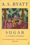 Sugar And Other Stories - A.S. Byatt