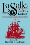 La Salle and His Legacy: Frenchmen and Indians in the Lower Mississippi Valley - Patricia Kay Galloway