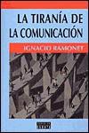 La Tiranía de la Comunicación - Ignacio Ramonet
