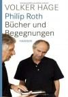 Philip Roth: Bücher und Begegnungen - Philip Roth, Volker Hage