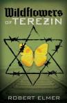Wildflowers of Terezin - Robert Elmer