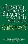 The Jewish Approach to Repairing the World (Tikkun Olam): A Brief Introduction for Christians - Elliot N. Dorff