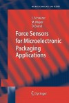 Force Sensors for Microelectronic Packaging Applications - Jurg Schwizer, Michael Mayer, Oliver Brand
