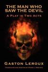 The Man Who Saw The Devil - Gaston Leroux, Frank J. Morlock