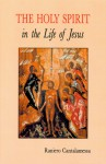 The Holy Spirit in the Life of Jesus: The Mystery of Christ's Baptism - Raniero Cantalamessa