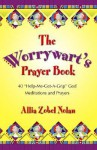 "The Worrywart's Prayer Book: 40 ""Help-Me-Get-A-Grip, God"" Meditations and Prayers - Allia Zobel Nolan"