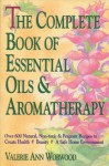 The Complete Book of Essential Oils and Aromatherapy - Valerie Ann Worwood