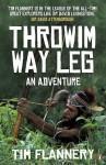 Throwim Way Leg: An Adventure - Tim Flannery