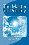 The Master of Destiny - James Allen