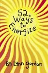 52 Ways to Energize - Lynn Gordon, Karen Johnson