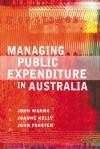 Managing Public Expenditure in Australia - John W. Wanna, Joanne Kelly, John Foster