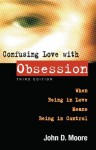 Confusing Love With Obsession Third Edition - John Moore