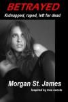 Betrayed - Morgan St. James