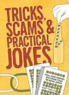 Tricks, Scams And Practical Jokes - Geoff Tibballs