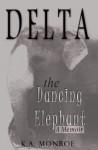 Delta the Dancing Elephant: A Memoir - K.A. Monroe