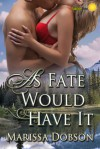 As Fate Would Have It - Marissa Dobson